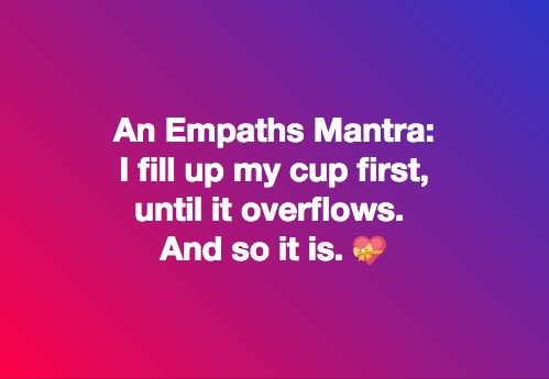 I fill up my cup first, until it overflows. And so it is.